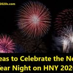 Ideas to Celebrate the New Year Night on HNY 2020