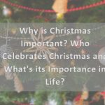 Why is Christmas Important? Who Celebrates Christmas and What's its Importance in Life?